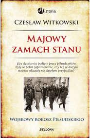 Majowy zamach stanu. Wojskowy rokosz Piłsudskiego